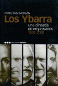 LOS YBARRA Y UNA DINASTIA DE EMPRESARIOS 1801-2001 di DIAZ MORLAN, PABLO