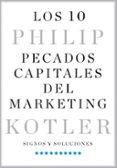 LOS 10 PECADOS CAPITALES DEL MARKETING : SIGNOS Y SOLUCIONES di KOTLER, PHILIP