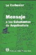 MENSAJE A LOS ESTUDIANTES DE ARQUITECTURA (10ª ED.) di LE CORBUSIER
