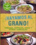 ¡VAYAMOS AL GRANO!: CEBADA, ESPELTA, CHIA Y OTROS CEREALES (COCINA 5 ESTRELLAS) di VV.AA.