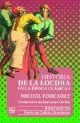 HISTORIA DE LA LOCURA EN LA EPOCA CLASICA, T.I de FOUCAULT, MICHEL