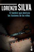 HOMBRE QUE DESTRUIA ILUSIONES DE NIÑOS de SILVA, LORENZO