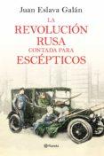 LA REVOLUCION RUSA CONTADA PARA ESCEPTICOS de ESLAVA GALAN, JUAN