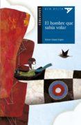 9788414010037 - Lopez Lopez Xabier: El Hombre Que Sabia Volar - Libro