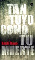 TAN TUYO COMO TU MUERTE di BAYO, EMILI