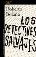 LOS DETECTIVES SALVAJES di BOLAÑO, ROBERTO