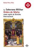LA SOBERANA MILITAR ORDEN DE MALTA COMO SUJETO DE DERECHO INTERNA CIONAL di PEREZ PEÑA, RAFAEL