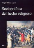 SOCIOPOLITICA DEL HECHO RELIGIOSO di BELEÑA LOPEZ, ANGEL