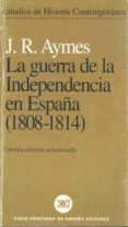 LA GUERRA DE LA INDEPENDENCIA EN ESPAÑA (1808-1814) (5ª ED.) di AYMES, J.R.