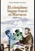 EL COLONIALISMO HISPANO-FRANCES EN MARRUECOS (1898-1927) (3ª ED.) di MORALES DE LEZCANO, VICTOR