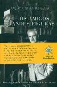 VIEJOS AMIGOS, GRANDES FIGURAS di CARO BAROJA, JULIO