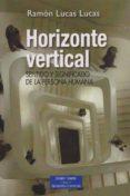 HORIZONTE VERTICAL: SENTIDO Y SIGNIFICADO DE LA PERSONA HUMANA de LUCAS LUCAS, RAMON