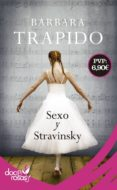 SEXO Y STRAVINSKY di TRAPIDO, BARBARA