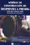 NORMAS DE CONSTRUCCION DE RECIPIENTES A PRESION: GUIA DEL CODIGO ASME, SECCION VIII. DIVISION 1 di MARTINEZ MASSONI, JUAN MANUEL