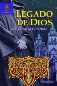 EL LEGADO DE DIOS di VAZQUEZ MENDEZ, VICENTE