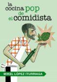 LA COCINA POP DEL COMIDISTA di LOPEZ ITURRIAGA, MIKEL