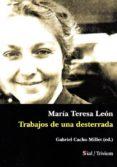 MARIA TERESA LEÓN. TRABAJOS DE UNA DESTERRADA di CACHO MILLET, GABRIEL