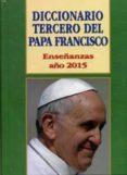 DICCIONARIO TERCERO DEL PAPA FRANCISCO di MARTINEZ PUCHE, JOSE A.