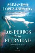 LOS PERROS DE LA ETERNIDAD de LOPEZ ANDRADA, ALEJANDRO