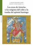 LOS REYES DE ASTURIAS Y LOS ORÍGENES DEL CULTO A LA TUMBA DEL APÓ STOL SANTIAGO di VV.AA.