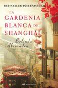 LA GARDENIA BLANCA DE SHANGHAI de ALEXANDRA, BELINDA