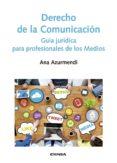DERECHO DE LA COMUNICACION: GUIA JURIDICA PARA PROFESIONALES DE LOS MEDIOS di AZURMENDI, ANA