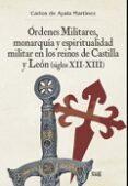 ÓRDENES MILITARES, MONARQUÍA Y ESPIRITUALIDAD MILITAR EN LOS REINOS DE CASTILLA Y LEON (SIGLOS XII-XIII) di AYALA MARTINEZ, CARLOS DE