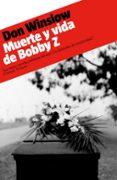 MUERTE Y VIDA DE BOBBY Z de WINSLOW, DON