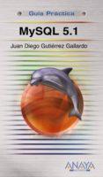 MYSQL 5.1 (GUIA PRACTICA) di GUTIERREZ GALLARDO, JUAN DIEGO