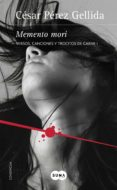 MEMENTO MORI (TRILOGIA VERSOS, CANCIONES Y TROCITOS DE CARNE 1) de PEREZ GELLIDA, CESAR