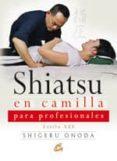 SHIATSU EN CAMILLA PARA PROFESIONALES: ESTILO AZE (INCLUYE DVD) di ONODA, SHIGERU