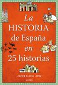LA HISTORIA DE ESPAÑA EN 25 HISTORIAS di ALONSO LOPEZ, JAVIER