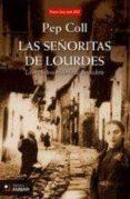 LAS SEÑORITAS DE LOURDES; LA VERDADERA HISTORIA DE BERNADET di COLL, PEP