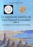 LA EXPEDICION CIENTIFICA DE ERNST HAECKEL A LANZAROTE (1866-67). LAS CANARIAS EN LA TEORIA DE LA EVOLUCION di SARMIENTO PEREZ, MARCOS