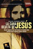 LA CARA OCULTA DE JESUS di FERNANDEZ URRESTI, MARIANO