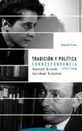 TRADICION Y POLITICA: CORRESPONDENCIA (1939-1964) di ARENDT, HANNAH  SCHOLEM, GERSHOM