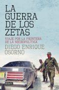 LA GUERRA DE LOS ZETAS: VIAJE POR LA FRONTERA DE LA NECROPOLITICA di OSORNO, DIEGO ENRIQUE
