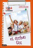 SARA Y LAS GOLEADORAS 6: EL ULTIMO GOL de GALLEGO, LAURA