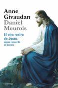 EL OTRO ROSTRO DE JESUS SEGUN RECUERDA UN ESENIO de GIVAUDAN, ANNE  MEUROIS-GIVAUDAN, DANIEL