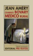 CHARLES BOVARY, MEDICO RURAL: RETRATO DE UN HOMBRE SENCILLO de AMERY, JEAN