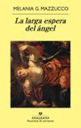 LA LARGA ESPERA DEL ANGEL di MAZZUCCO, MELANIA G.