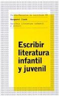 ESCRIBIR LITERATURA INFANTIL Y JUVENIL de CLARK, MARGARET