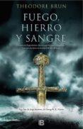 FUEGO, HIERRO Y SANGRE di BRUN, THEODORE