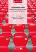 CULTURAS EN TRANSITO: PRACTICAS CULTURALES EN ESPAÑA EN EL COMIENZO DEL SIGLO XXI di ARIÑO VILLARROYA, ANTONIO  LLOPIS GOIG, RAMON