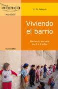 VIVIENDO EL BARRIO: HACIENDO ESCUELA DE 0 A 6 AÑOS di VV.AA.