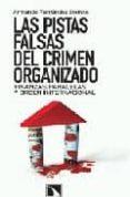LAS PISTAS FALSAS DEL CRIMEN ORGANIZADO: FINANZAS PARALELAS Y ORD EN INTERNACIONAL di FERNANDEZ STEINKO, ARMANDO