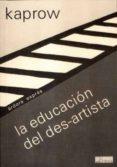 EDUCACION DEL DES-ARTISTA di KAPROW, ALLAN