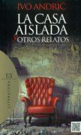 LA CASA AISLADA Y OTROS RELATOS di ANDRIC, IVO