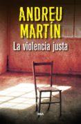 LA VIOLENCIA JUSTA de MARTIN, ANDREU