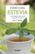 COMO CURA LA ESTEVIA: LA ALTERNATIVA MAS NATURAL Y SALUDABLE AL AZUCAR di GALLEGO, JOSE T.
